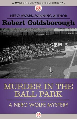 Murder in the Ball Park (Nero Wolfe Novels  by  Robert Goldsborough #9) by Robert Goldsborough