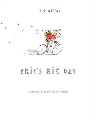 Erics Big Day: A Bicycle Race Unlike Any Other  by  Rod Waters