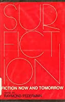 Surfiction: Fiction Now And Tomorrow