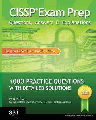 CISSP Exam Prep Questions, Answers: 1000 CISSP Practice Questions with Detailed Solutions  by  SSI Logic