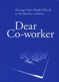 Dear Co-Worker: Messages from Shoghi Effendi to the Benelux countries  by  Shoghi Effendi