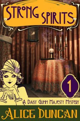 Strong Spirits (a Daisy Gumm Majesty Mystery, Book 1) Alice Duncan