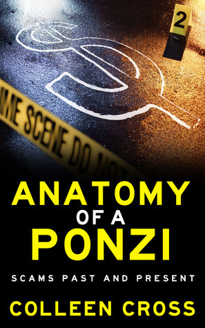 Anatomy of a Ponzi: Scams Past and Present Colleen Cross