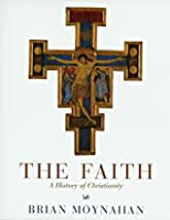 The Faith - A History of Christianity