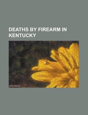 Deaths Firearm in Kentucky: William Goebel by Books LLC