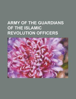 Army of the Guardians of the Islamic Revolution Officers: Mohsen Rezaee Books LLC