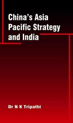 Chinas Asia-Pacific Strategy and India  by  N.K. Tripathi