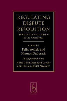 Regulating Dispute Resolution: Adr and Access to Justice at the Crossroads Felix Steffek