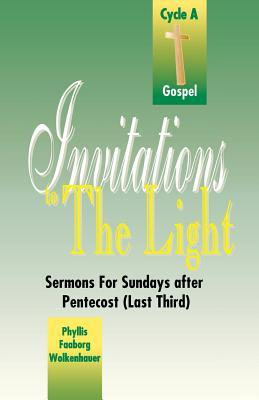 Invitations to the Light: Sermons for Sundays After Pentecost (Last Third): Cycle a Gospel  by  Phyllis Faaborg Wolkenhauer