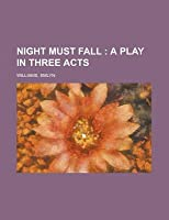 Night Must Fall; A Play in Three Acts
