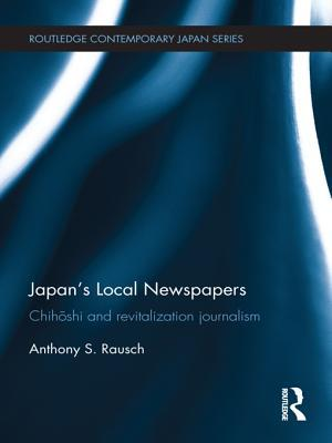Japans Local Newspapers: Chih Shi and Revitalization Journalism  by  Anthony S. Rausch