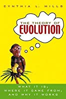 The Theory of Evolution: What It Is, Where It Came From, and Why It Works
