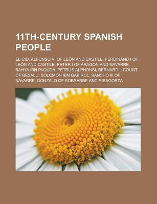11th-Century Spanish People: El Cid, Alfonso VI of Leon and Castile, Ferdinand I of Leon and Castile, Peter I of Aragon and Navarre, Bahya Ibn Paqu Source Wikipedia