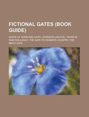 Fictional Gates: Black Gate, Stargate, the Ninth Gate, Gates of Horn and Ivory, Guardian of Forever, Tannhauser Gate  by  Books LLC