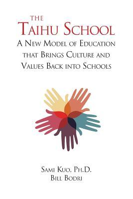 The Taihu School: A New Model of Education That Brings Culture and Values Back Into Schools  by  Sami Kuo