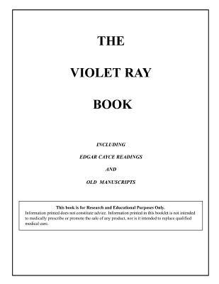 The Violet Ray Book: Including Edgar Cayce Readings & Old Manuscripts  by  Bruce Baar