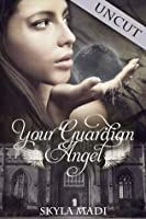 "Your Guardian Angel ""Uncut"" (Guardian Angel, #1.5)"