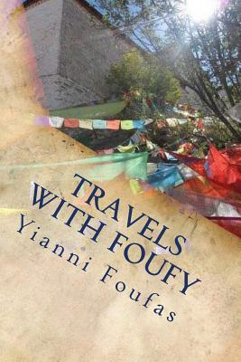 Travels with Foufy: Asian and European Cultural, Social and Geographical Perspectives from the Travel Log of a Free Spirited and Inquisitive Traveler Yianni Foufas