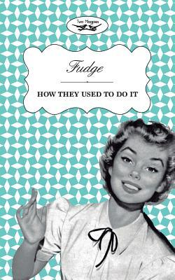 Fudge - How They Used to Do It  by  Two Magpies Publishing
