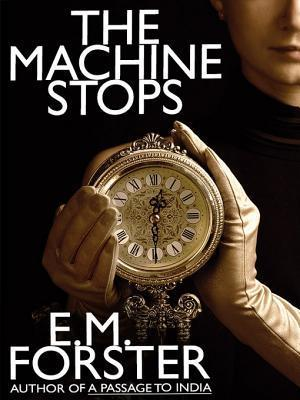 The Machine Stops: A Science Fiction Classic E.M. Forster