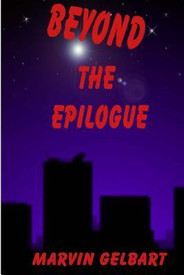 Beyond the Epilogue  by  Marvin Gelbart