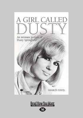 A Girl Called Dusty: An Intimate Portrait of Dusty Springfield (Large Print 16pt)  by  Sharon Davis