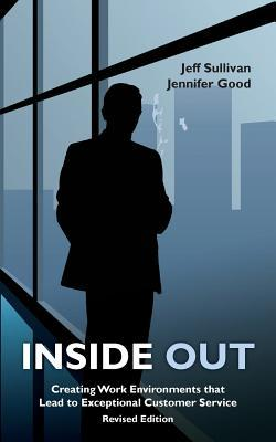 Inside Out: Creating Work Environments That Lead to Exceptional Customer Service  by  Jennifer Good