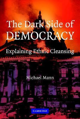 Dark Side of Democracy: Explaining Ethnic Cleansing  by  Michael Mann