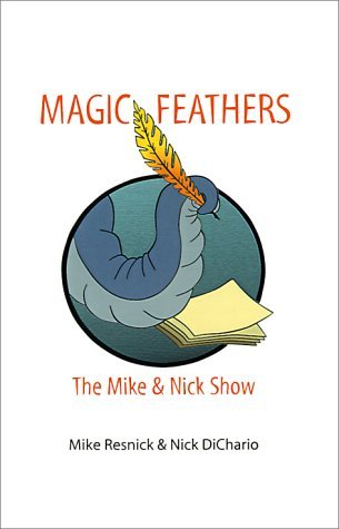 Magic Feathers: The Mike & Nick Show Mike Resnick