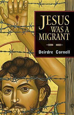 Jesus Was a Migrant  by  Deirdre Cornell