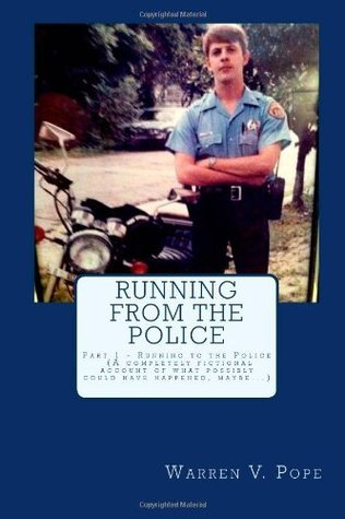 Running from the Police (Part 1)  by  Warren V. Pope