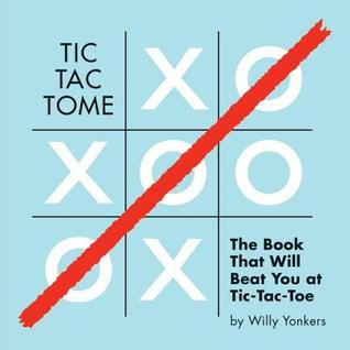 Tic Tac Tome: The Autonomous Tic Tac Toe Playing Book Willy Yonkers