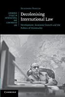 Decolonising International Law: Development, Economic Growth and the Politics of Universality