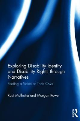 Exploring Disability Identity and Disability Rights Through Narratives: Finding a Voice of Their Own  by  Ravi Malhotra