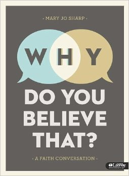 Why Do You Believe That? A Faith Conversation Mary Jo Sharp