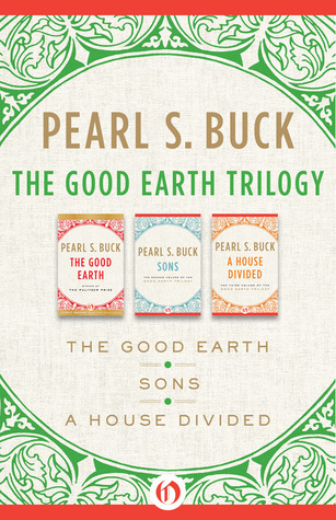 The Good Earth Trilogy: The Good Earth, Sons, and A House Divided  by  Pearl S. Buck