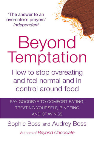 Beyond Temptation: How to Stop Overeating and Feel Normal and In Control Around Food Audrey Boss