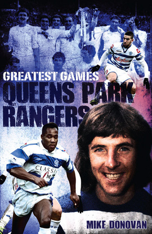 Queens Park Rangers Greatest Games: The Hoops Fifty Finest Matches  by  Mike Donovan