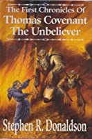 The First Chronicles of Thomas Covenant the Unbeliever (The Chronicles of Thomas Covenant the Unbeliever, #1-3)