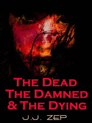 The Dead The Damed & The Dying (Zombie D.O.A., #16)  by  J.J. Zep