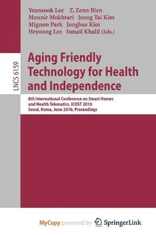 Aging Friendly Technology for Health and Independence  by  Yeunsook Lee