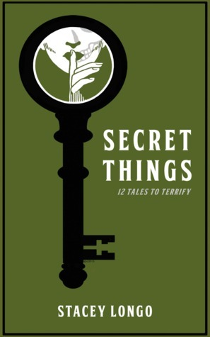 Secret Things  by  Stacey Longo