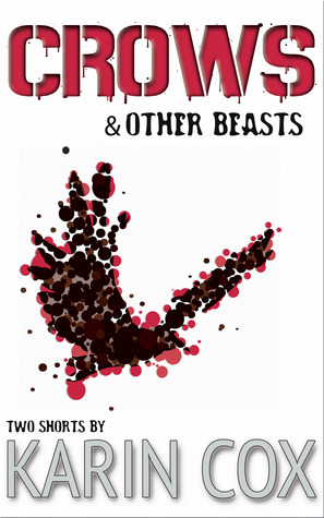 Crows & Other Beasts Karin Cox