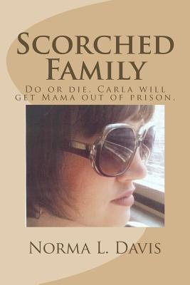 Scorched Family: Do or Die, Carla Will Get Mama Out of Prison.  by  Norma L Davis