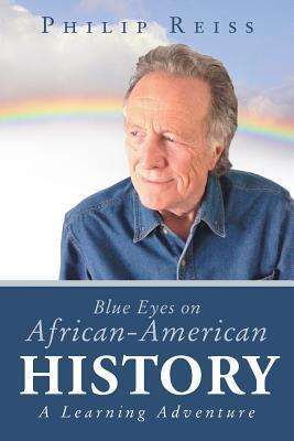 Blue Eyes on African-American History: A Learning Adventure  by  Philip Reiss