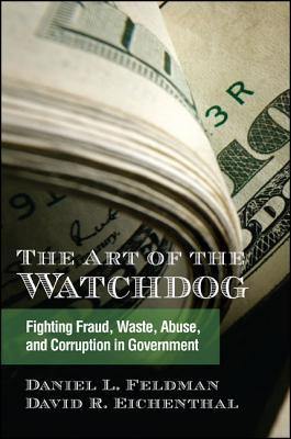 The Art of the Watchdog: Fighting Fraud, Waste, Abuse, and Corruption in Government  by  Daniel L. Feldman
