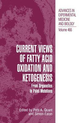 Current Views of Fatty Acid Oxidation and Ketogenesis: From Organelles to Point Mutations Patti A. Quant
