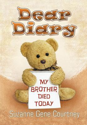 Dear Diary: My Brother Died Today Suzanne Gene Courtney