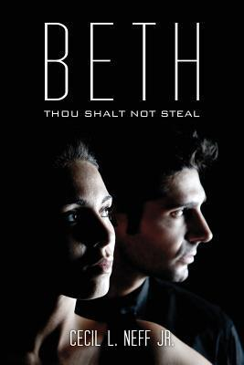 Beth: Thou Shalt Not Steal  by  Cecil L. Neff Jr.
