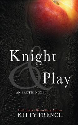 Knight & Play (Knight, #1)  by  Kitty French